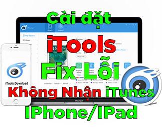 Cách cài đặt iTools và hướng dẫn sửa lỗi không nhận iTunes