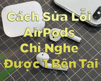 Cách sửa lỗi AirPods chỉ nghe được 1 tai