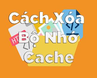 Cách xóa bộ nhớ Cache của trình duyệt Chrome / Firefox / IE / Safari