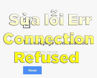 Sửa lỗi Err-Connection-Refused và lỗi Err_Connection_Closed trên Chrome