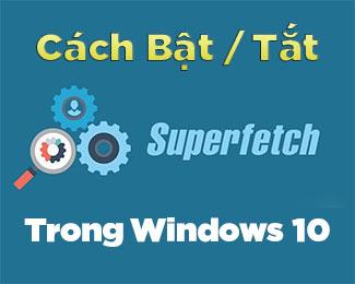 Superfetch là gì? Cách bật / tắt Superfetch trên Windows