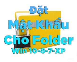 Chia sẻ 3 cách đặt Pass cho Folder giúp bảo vệ thư mục an toàn