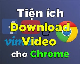 Top 12 tiện ích download video cho Chrome tốt nhất