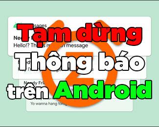 Cách tạm dừng thông báo trên điện thoại Android