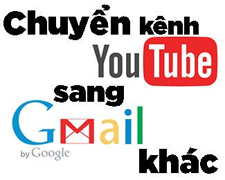 Chuyển kênh Youtube sang tài khoản Gmail khác (update 2021)