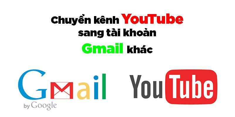 chuyen kenh youtube sang tai khoan gmail khac jpg