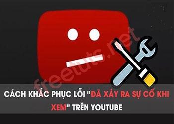 Cách khắc phục lỗi đã xảy ra sự cố khi xem video YouTube