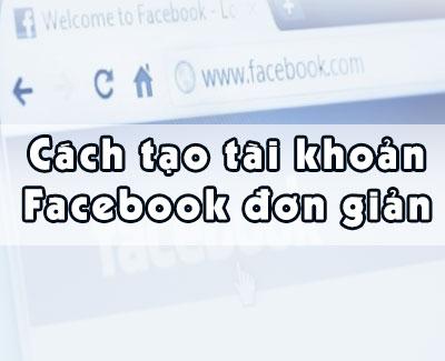 Cách tạo tài khoản Facebook, lập tài khoản Facebook, đăng ký tài khoản Facebook đơn giản