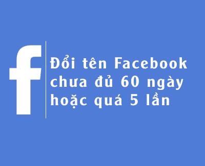 Cách đổi tên Facebook chưa đủ 60 ngày hoặc quá 5 lần