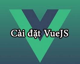 VueJS 2: Cài đặt VueJS và viết chương trình Hello World