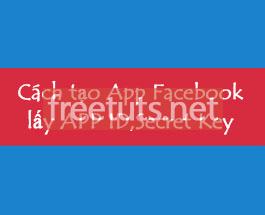 Cách tạo App Facebook, lấy ID App Facebook, lấy Secret Key