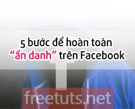 Đây là 5 bước giúp bạn ẩn danh hoàn toàn trên Facebook