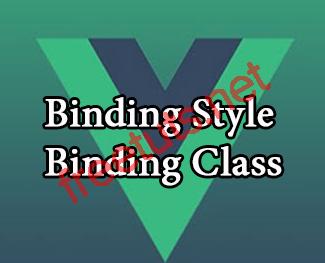 VueJS 2: Binding Class và Binding Style