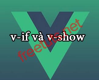 VueJS 2: Conditional Rendering (v-if và v-show)