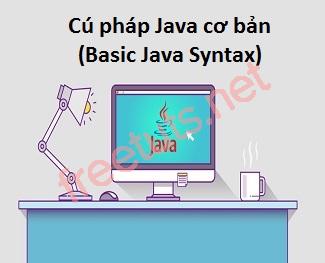 Cú pháp và quy tắc Java cơ bản