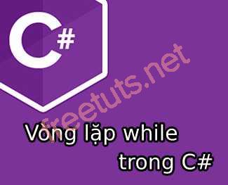 Vòng lặp while trong C#