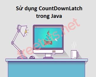 Sử dụng CountDownLatch trong Java