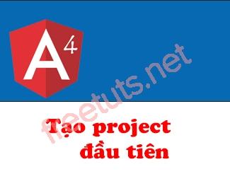 Tạo project Angular 4 đầu tiên