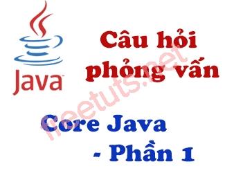 Câu hỏi phỏng vấn Java Core - phần 1