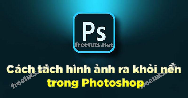tach hinh anh ra khoi nen trong Photoshop CC nhanh nhat jpg