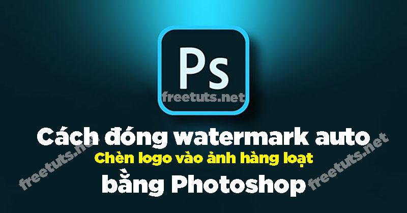 dong watermark chen logo vao anh hang loat bang photoshop jpg
