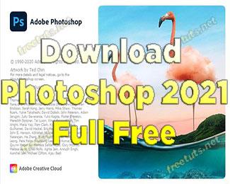 Download Photoshop 2021 - Tải về cài đặt là sử dụng ngay